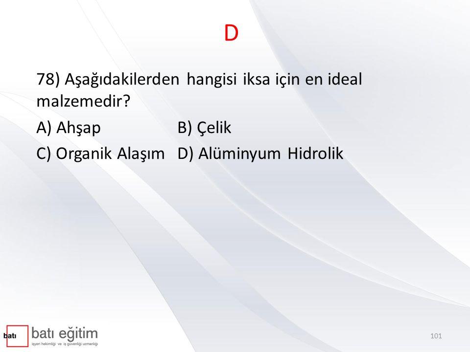 D 78) Aşağıdakilerden hangisi iksa için en ideal malzemedir? A) Ahşap B) Çelik C) Organik AlaşımD) Alüminyum Hidrolik 101