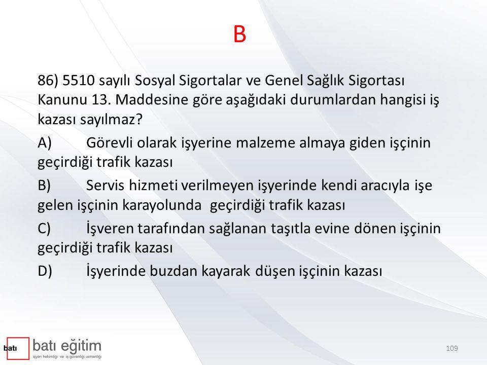 B 86) 5510 sayılı Sosyal Sigortalar ve Genel Sağlık Sigortası Kanunu 13. Maddesine göre aşağıdaki durumlardan hangisi iş kazası sayılmaz? A)Görevli ol