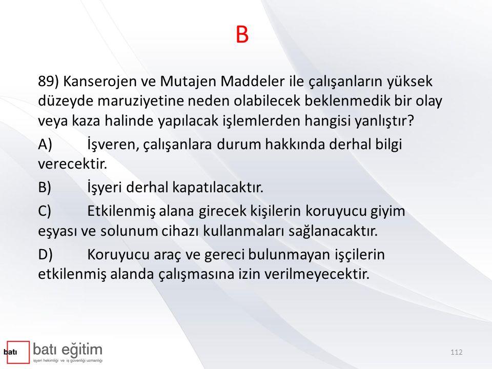 B 89) Kanserojen ve Mutajen Maddeler ile çalışanların yüksek düzeyde maruziyetine neden olabilecek beklenmedik bir olay veya kaza halinde yapılacak iş