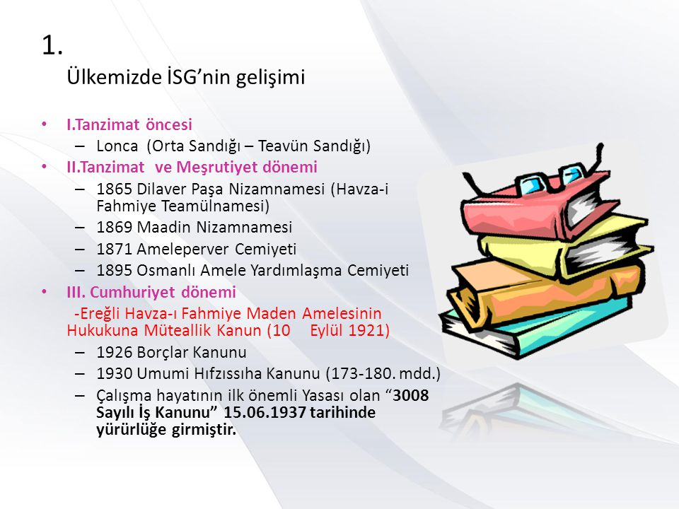 1. Ülkemizde İSG'nin gelişimi • I.Tanzimat öncesi – Lonca (Orta Sandığı – Teavün Sandığı) • II.Tanzimat ve Meşrutiyet dönemi – 1865 Dilaver Paşa Nizam