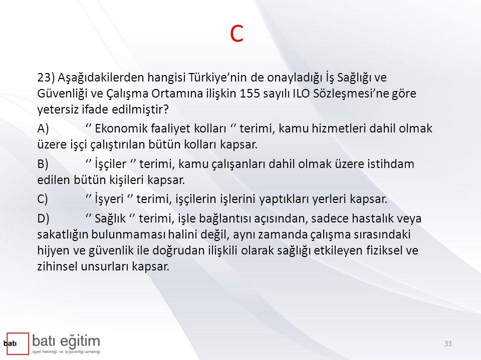 C 23) Aşağıdakilerden hangisi Türkiye'nin de onayladığı İş Sağlığı ve Güvenliği ve Çalışma Ortamına ilişkin 155 sayılı ILO Sözleşmesi'ne göre yetersiz