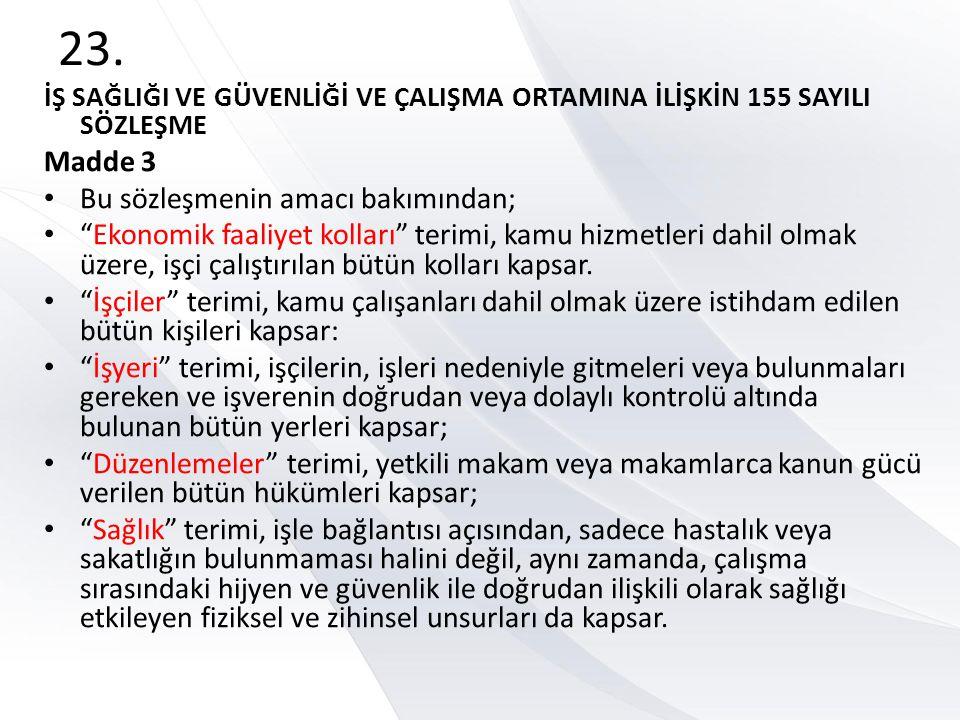 """23. İŞ SAĞLIĞI VE GÜVENLİĞİ VE ÇALIŞMA ORTAMINA İLİŞKİN 155 SAYILI SÖZLEŞME Madde 3 • Bu sözleşmenin amacı bakımından; • """"Ekonomik faaliyet kolları"""" t"""