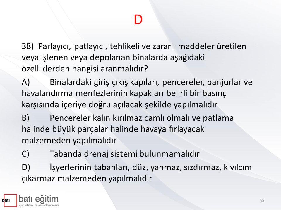 D 38) Parlayıcı, patlayıcı, tehlikeli ve zararlı maddeler üretilen veya işlenen veya depolanan binalarda aşağıdaki özelliklerden hangisi aranmalıdır?