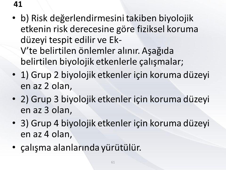 41 • b) Risk değerlendirmesini takiben biyolojik etkenin risk derecesine göre fiziksel koruma düzeyi tespit edilir ve Ek- V'te belirtilen önlemler alı