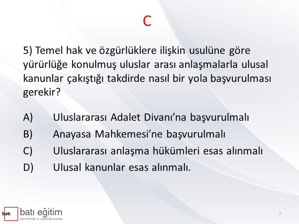 C 5) Temel hak ve özgürlüklere ilişkin usulüne göre yürürlüğe konulmuş uluslar arası anlaşmalarla ulusal kanunlar çakıştığı takdirde nasıl bir yola ba