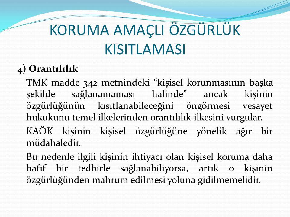 """KORUMA AMAÇLI ÖZGÜRLÜK KISITLAMASI 4) Orantılılık TMK madde 342 metnindeki """"kişisel korunmasının başka şekilde sağlanamaması halinde"""" ancak kişinin öz"""