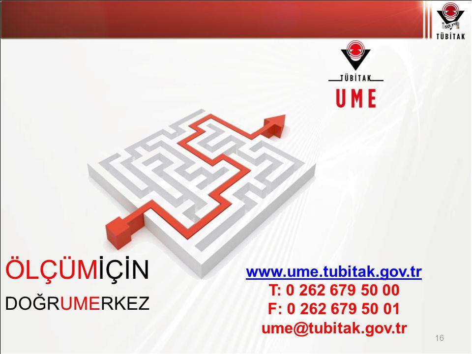 Asıl başlık stili için tıklatın 16 ÖLÇÜMİÇİN DOĞRUMERKEZ www.ume.tubitak.gov.tr T: 0 262 679 50 00 F: 0 262 679 50 01 ume@tubitak.gov.tr