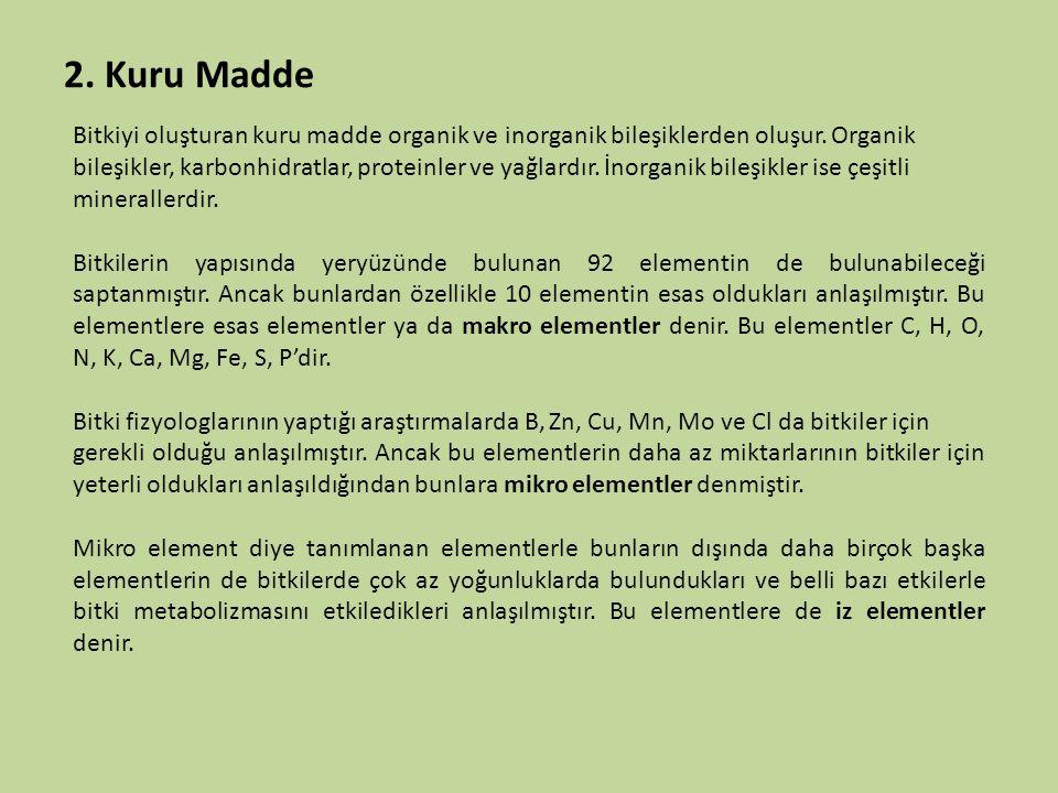 2. Kuru Madde Bitkiyi oluşturan kuru madde organik ve inorganik bileşiklerden oluşur. Organik bileşikler, karbonhidratlar, proteinler ve yağlardır. İn