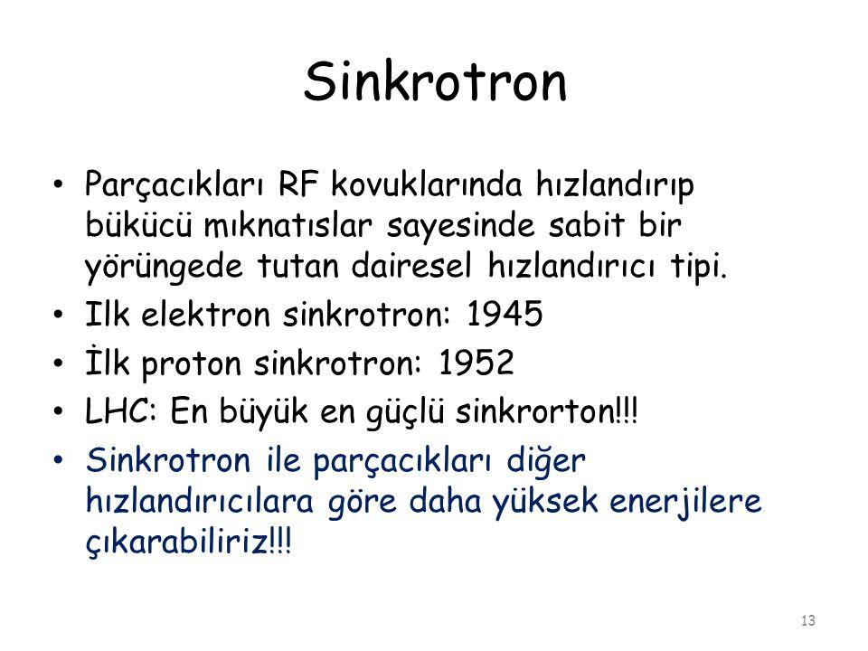 Sinkrotron 13 • Parçacıkları RF kovuklarında hızlandırıp bükücü mıknatıslar sayesinde sabit bir yörüngede tutan dairesel hızlandırıcı tipi.