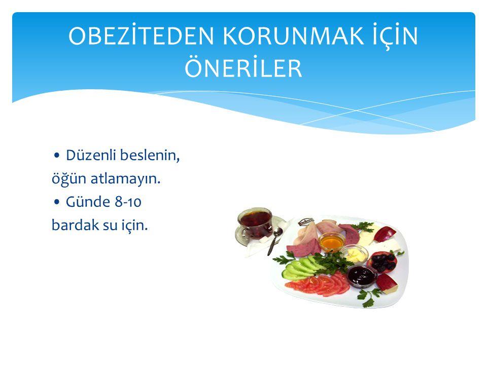 • Düzenli beslenin, öğün atlamayın. • Günde 8-10 bardak su için. OBEZİTEDEN KORUNMAK İÇİN ÖNERİLER
