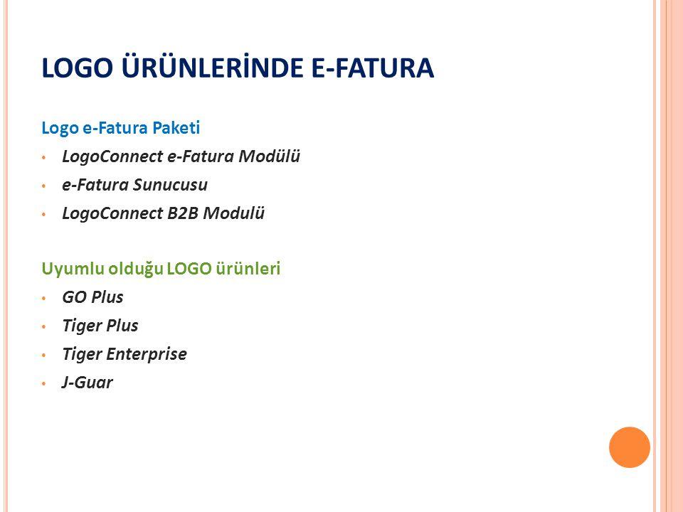 LOGO ÜRÜNLERİNDE E-FATURA Logo e-Fatura Paketi • LogoConnect e-Fatura Modülü • e-Fatura Sunucusu • LogoConnect B2B Modulü Uyumlu olduğu LOGO ürünleri