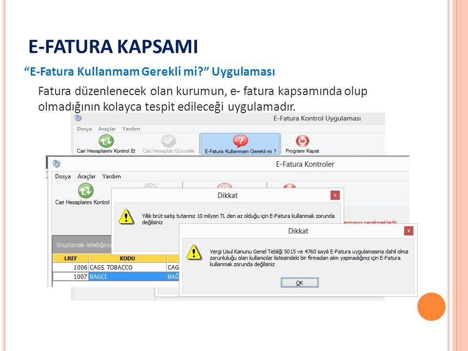 E-FATURA KAPSAMI E-Fatura Kullanmam Gerekli mi? Uygulaması Fatura düzenlenecek olan kurumun, e- fatura kapsamında olup olmadığının kolayca tespit edileceği uygulamadır.