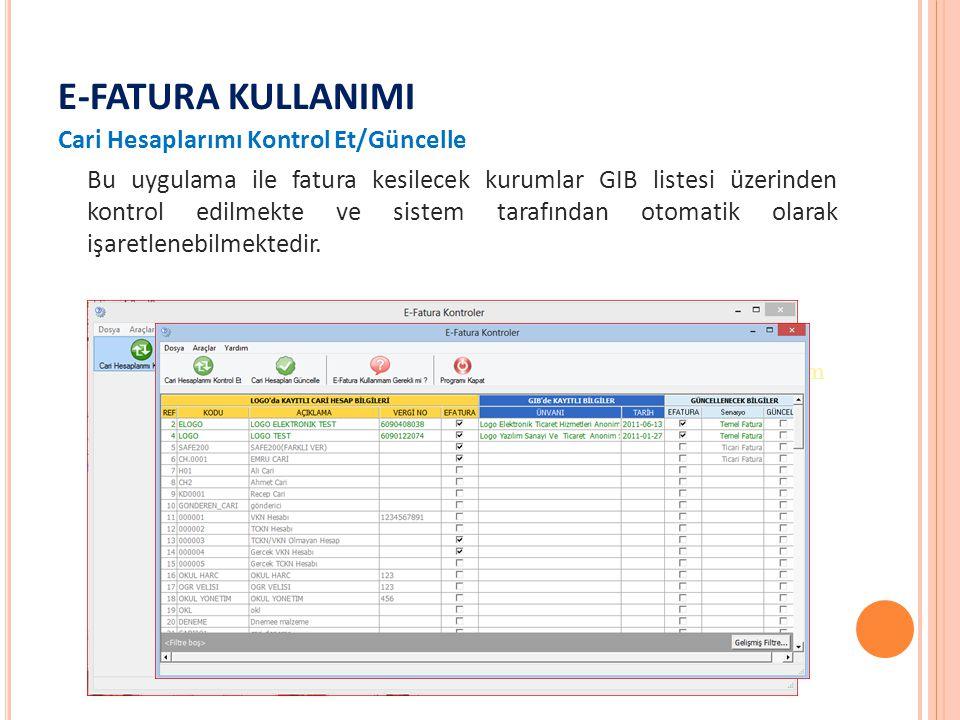 E-FATURA KULLANIMI Cari Hesaplarımı Kontrol Et/Güncelle Bu uygulama ile fatura kesilecek kurumlar GIB listesi üzerinden kontrol edilmekte ve sistem tarafından otomatik olarak işaretlenebilmektedir.