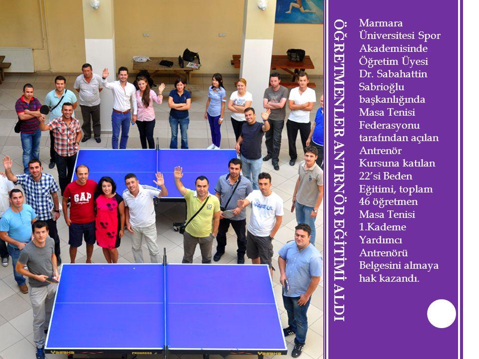 ÖĞRETMENLER ANTRNÖR EĞİTİMİ ALDI Marmara Üniversitesi Spor Akademisinde Öğretim Üyesi Dr. Sabahattin Sabrioğlu başkanlığında Masa Tenisi Federasyonu t