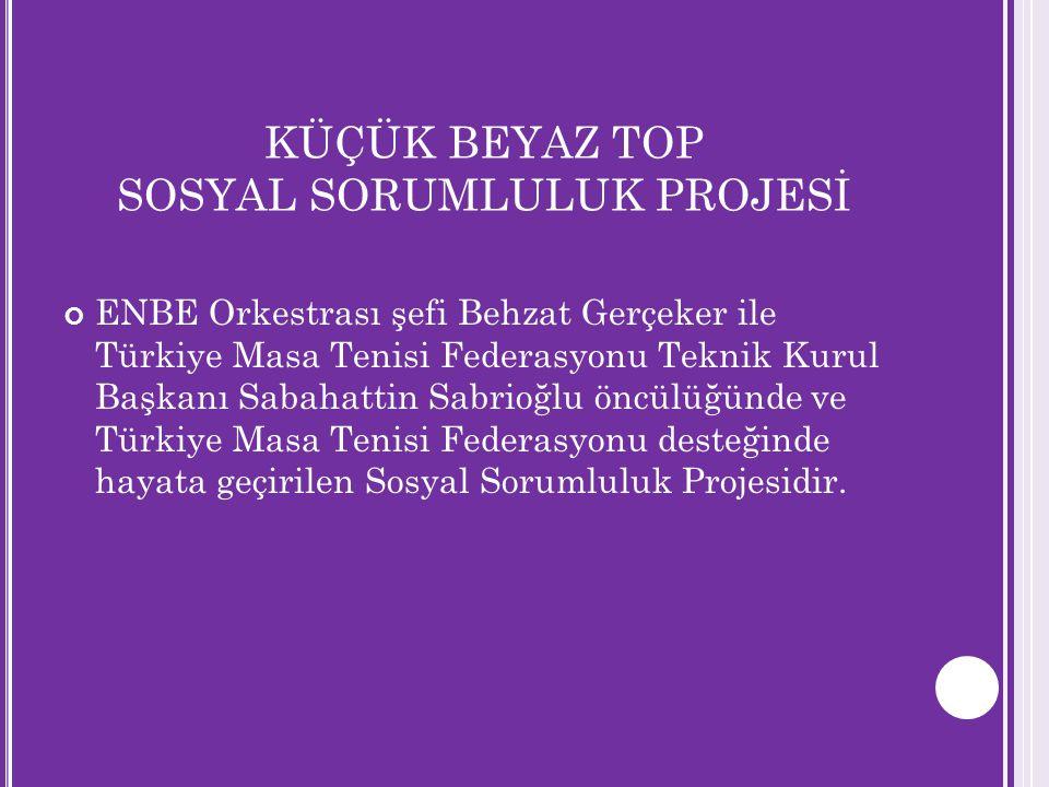 KÜÇÜK BEYAZ TOP SOSYAL SORUMLULUK PROJESİ ENBE Orkestrası şefi Behzat Gerçeker ile Türkiye Masa Tenisi Federasyonu Teknik Kurul Başkanı Sabahattin Sab