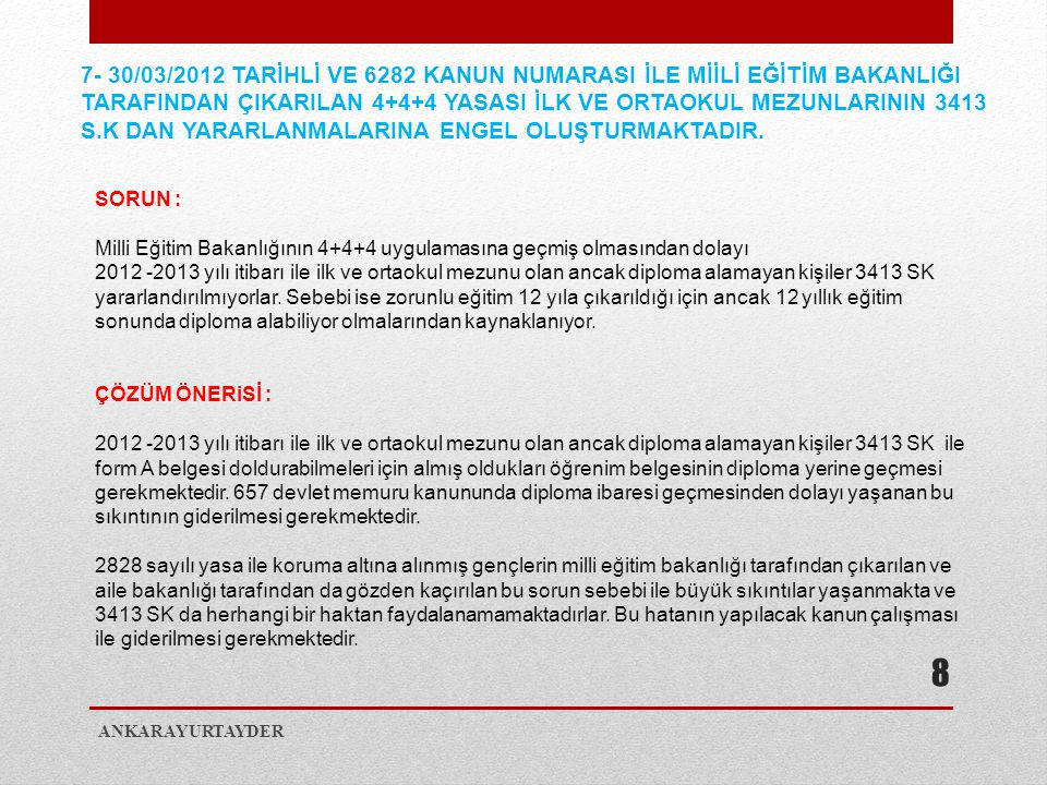 ANKARAYURTAYDER 8 7- 30/03/2012 TARİHLİ VE 6282 KANUN NUMARASI İLE MİİLİ EĞİTİM BAKANLIĞI TARAFINDAN ÇIKARILAN 4+4+4 YASASI İLK VE ORTAOKUL MEZUNLARIN