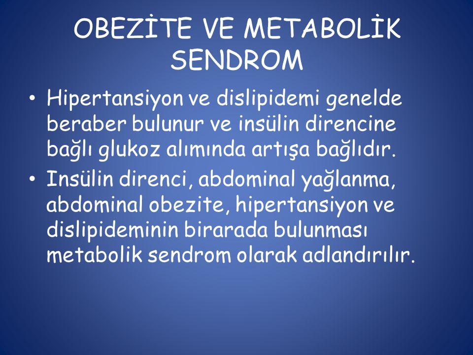 OBEZİTE VE METABOLİK SENDROM • Hipertansiyon ve dislipidemi genelde beraber bulunur ve insülin direncine bağlı glukoz alımında artışa bağlıdır. • Insü