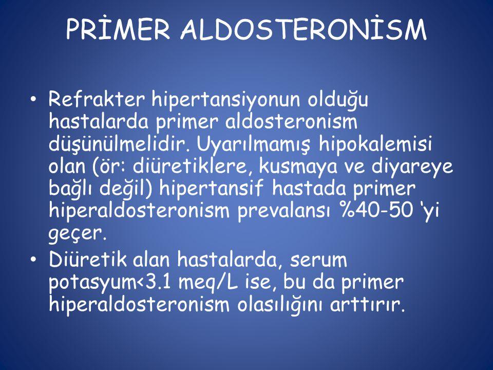 PRİMER ALDOSTERONİSM • Refrakter hipertansiyonun olduğu hastalarda primer aldosteronism düşünülmelidir. Uyarılmamış hipokalemisi olan (ör: diüretikler
