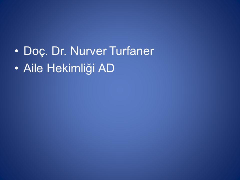 •Doç. Dr. Nurver Turfaner •Aile Hekimliği AD