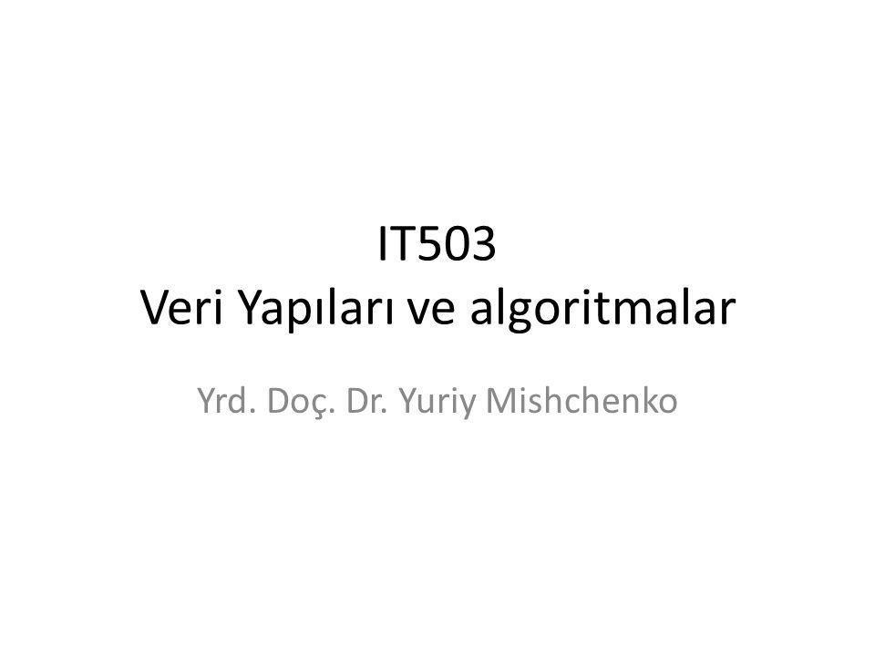 IT503 Veri Yapıları ve algoritmalar Yrd. Doç. Dr. Yuriy Mishchenko