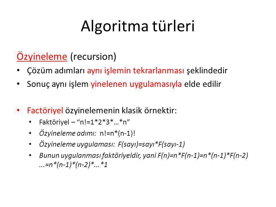 Algoritma türleri Özyineleme (recursion) • Çözüm adımları aynı işlemin tekrarlanması şeklindedir • Sonuç aynı işlem yinelenen uygulamasıyla elde edili