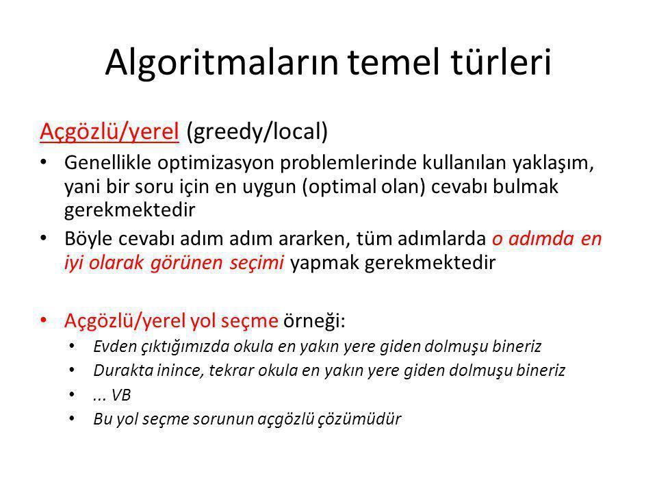 Algoritmaların temel türleri Açgözlü/yerel (greedy/local) • Genellikle optimizasyon problemlerinde kullanılan yaklaşım, yani bir soru için en uygun (o