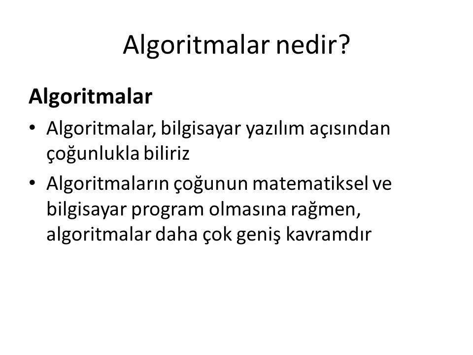 Algoritmalar nedir? Algoritmalar • Algoritmalar, bilgisayar yazılım açısından çoğunlukla biliriz • Algoritmaların çoğunun matematiksel ve bilgisayar p