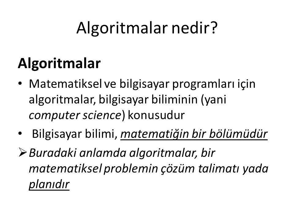 Algoritma temsilleri • Algoritma, normalde belirli bir soru için geliştirilir ve farklı sorular için farklı algoritmalara gerek vardır; bu anlamda genel bir algoritma olamaz • Ancak genel algoritma geliştirme stratejileri veya birçok benzer soruyu çözen algortimalar olabilir – Özyineleme (recursion) – Böl ve fethet (divide and conquire) – Açgözlü/yerel (greedy or local) – Dynamik programlama (dynamic programming)