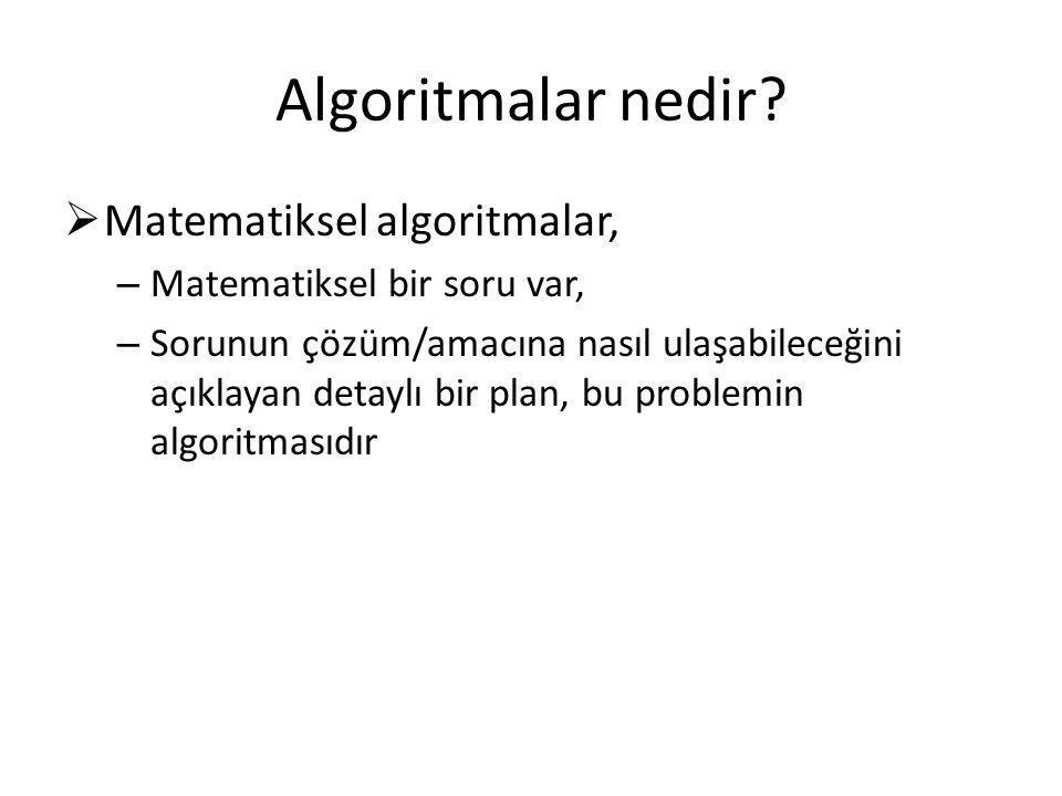 Algoritmalar nedir?  Matematiksel algoritmalar, – Matematiksel bir soru var, – Sorunun çözüm/amacına nasıl ulaşabileceğini açıklayan detaylı bir plan