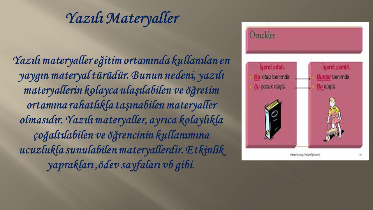 Yazılı Materyaller Yazılı materyaller eğitim ortamında kullanılan en yaygın materyal türüdür. Bunun nedeni, yazılı materyallerin kolayca ulaşılabilen
