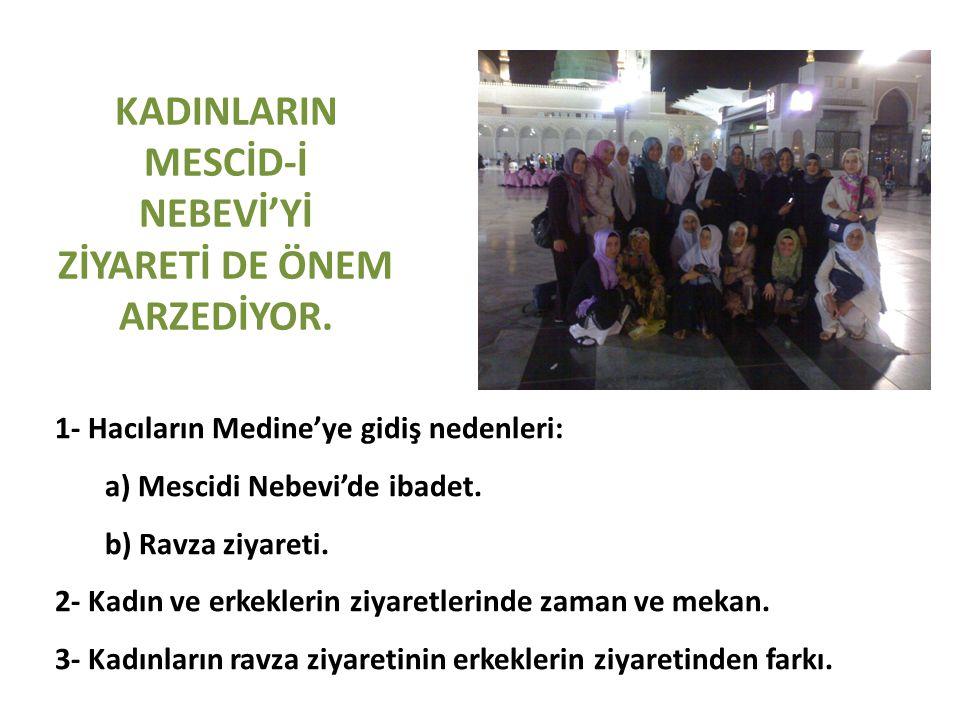 KADINLARIN MESCİD-İ NEBEVİ'Yİ ZİYARETİ DE ÖNEM ARZEDİYOR. 1- Hacıların Medine'ye gidiş nedenleri: a) Mescidi Nebevi'de ibadet. b) Ravza ziyareti. 2- K