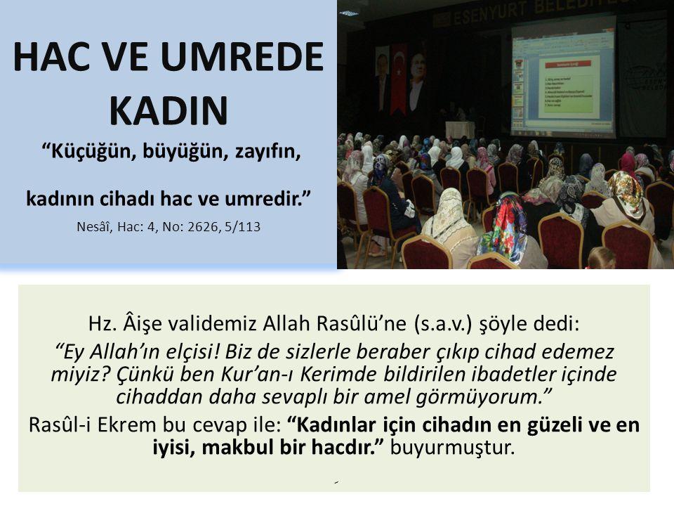 """HAC VE UMREDE KADIN """"Küçüğün, büyüğün, zayıfın, kadının cihadı hac ve umredir."""" Nesâî, Hac: 4, No: 2626, 5/113 Hz. Âişe validemiz Allah Rasûlü'ne (s.a"""