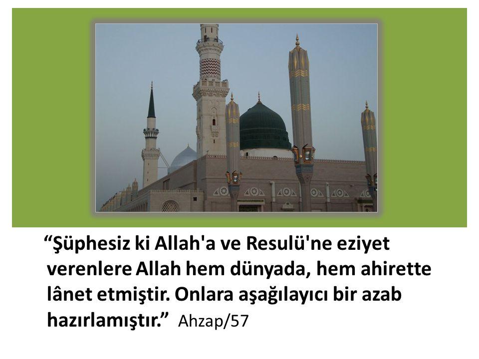 """""""Şüphesiz ki Allah'a ve Resulü'ne eziyet verenlere Allah hem dünyada, hem ahirette lânet etmiştir. Onlara aşağılayıcı bir azab hazırlamıştır."""" Ahzap/5"""