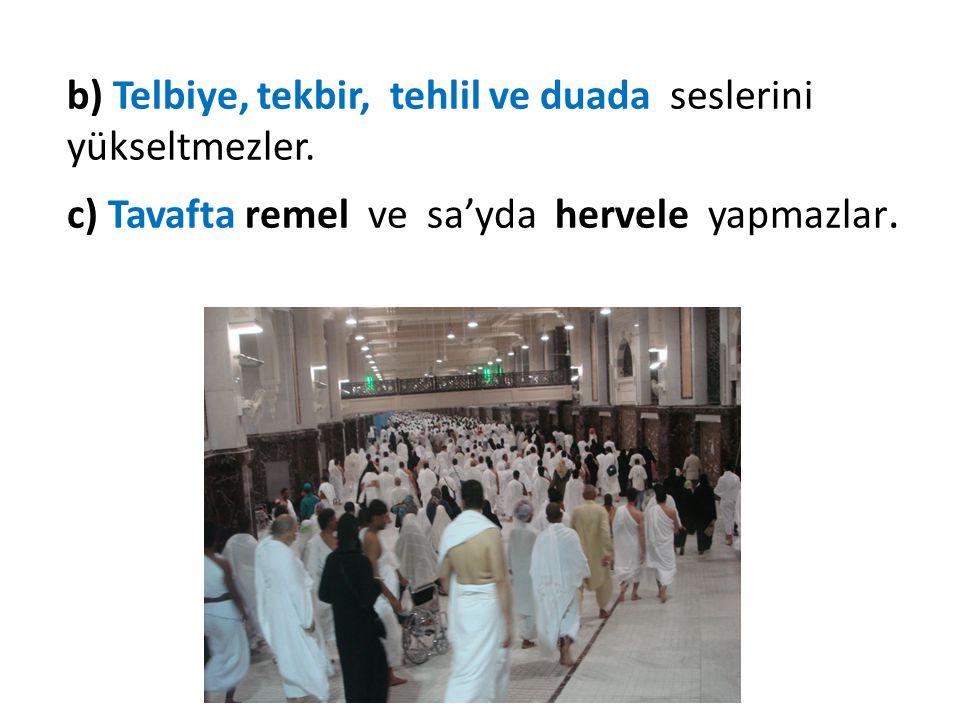 b) Telbiye, tekbir, tehlil ve duada seslerini yükseltmezler. c) Tavafta remel ve sa'yda hervele yapmazlar.
