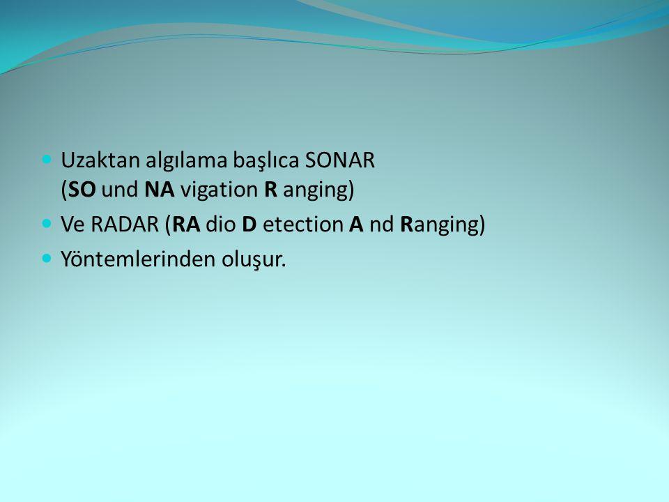  Uzaktan algılama başlıca SONAR (SO und NA vigation R anging)  Ve RADAR (RA dio D etection A nd Ranging)  Yöntemlerinden oluşur.