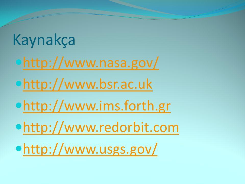 Kaynakça  http://www.nasa.gov/ http://www.nasa.gov/  http://www.bsr.ac.uk http://www.bsr.ac.uk  http://www.ims.forth.gr http://www.ims.forth.gr  h