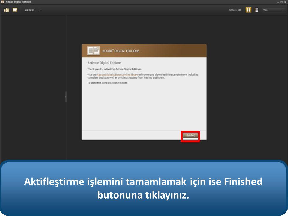 Aktifleştirme işlemini tamamlamak için ise Finished butonuna tıklayınız.
