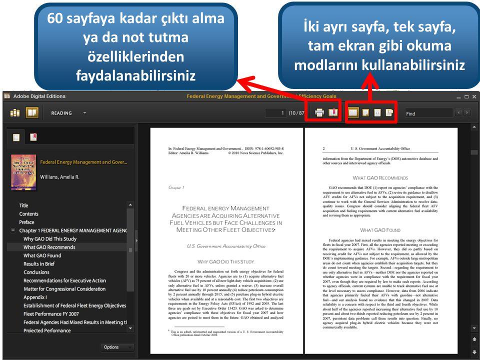 60 sayfaya kadar çıktı alma ya da not tutma özelliklerinden faydalanabilirsiniz İki ayrı sayfa, tek sayfa, tam ekran gibi okuma modlarını kullanabilirsiniz