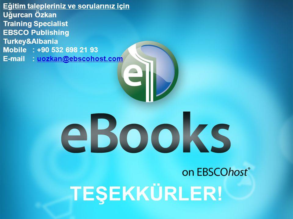 Eğitim talepleriniz ve sorularınız için Uğurcan Özkan Training Specialist EBSCO Publishing Turkey&Albania Mobile: +90 532 698 21 93 E-mail : uozkan@ebscohost.comuozkan@ebscohost.com TEŞEKKÜRLER!