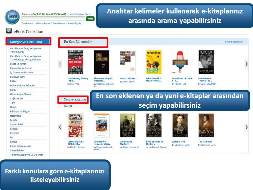 En son eklenen ya da yeni e-kitaplar arasından seçim yapabilirsiniz Farklı konulara göre e-kitaplarınızı listeleyebilirsiniz Anahtar kelimeler kullanarak e-kitaplarınız arasında arama yapabilirsiniz