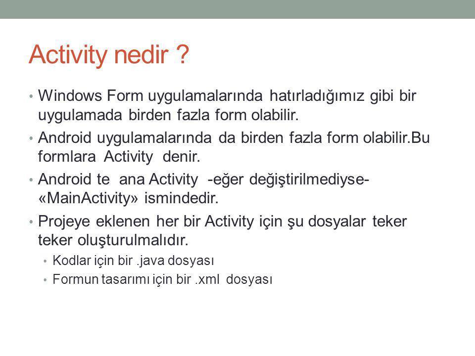 Activity nedir ? • Windows Form uygulamalarında hatırladığımız gibi bir uygulamada birden fazla form olabilir. • Android uygulamalarında da birden faz