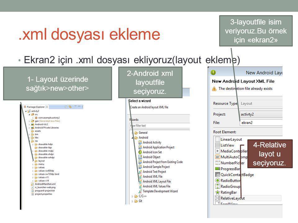 .xml dosyası ekleme • Ekran2 için.xml dosyası ekliyoruz(layout ekleme) 1- Layout üzerinde sağtık>new>other> 2-Android xml layoutfile seçiyoruz. 3-layo