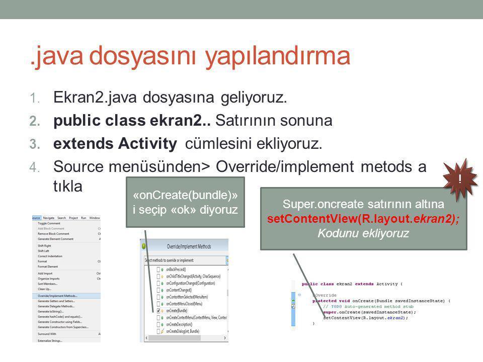 .java dosyasını yapılandırma 1. Ekran2.java dosyasına geliyoruz. 2. public class ekran2.. Satırının sonuna 3. extends Activity cümlesini ekliyoruz. 4.