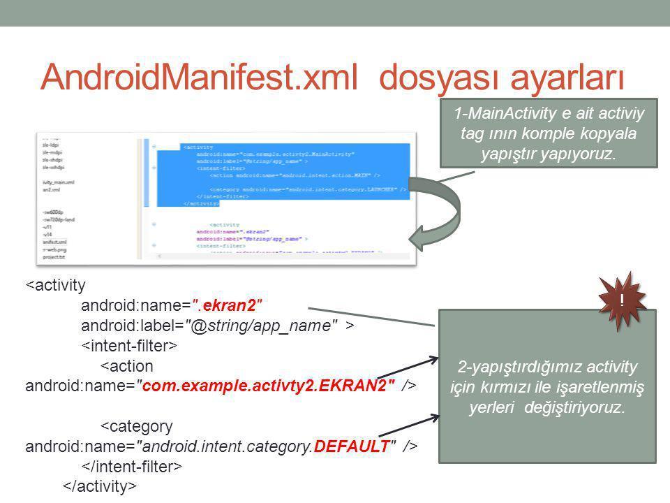 AndroidManifest.xml dosyası ayarları 1-MainActivity e ait activiy tag ının komple kopyala yapıştır yapıyoruz. <activity android:name=