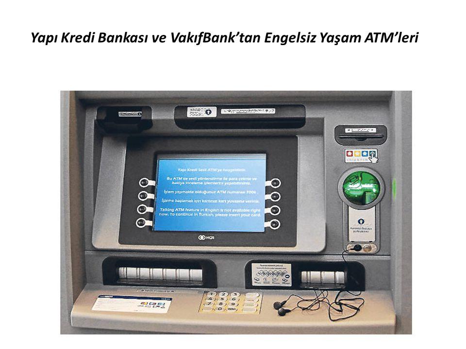 Yapı Kredi Bankası ve VakıfBank'tan Engelsiz Yaşam ATM'leri