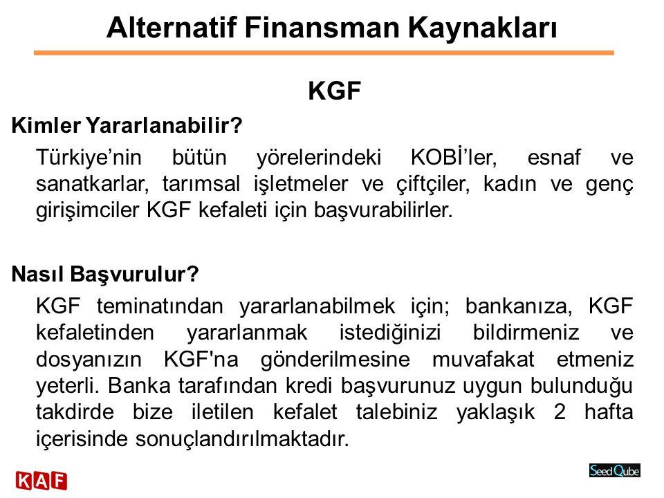 Alternatif Finansman Kaynakları KGF Kimler Yararlanabilir? Türkiye'nin bütün yörelerindeki KOBİ'ler, esnaf ve sanatkarlar, tarımsal işletmeler ve çift