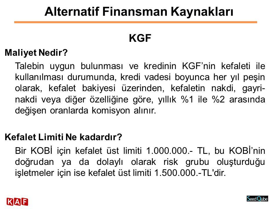 Alternatif Finansman Kaynakları KGF Maliyet Nedir? Talebin uygun bulunması ve kredinin KGF'nin kefaleti ile kullanılması durumunda, kredi vadesi boyun
