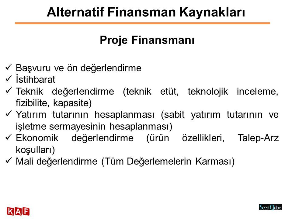 Alternatif Finansman Kaynakları Proje Finansmanı  Başvuru ve ön değerlendirme  İstihbarat  Teknik değerlendirme (teknik etüt, teknolojik inceleme,