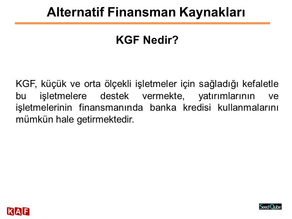 Alternatif Finansman Kaynakları KGF Nedir? KGF, küçük ve orta ölçekli işletmeler için sağladığı kefaletle bu işletmelere destek vermekte, yatırımların