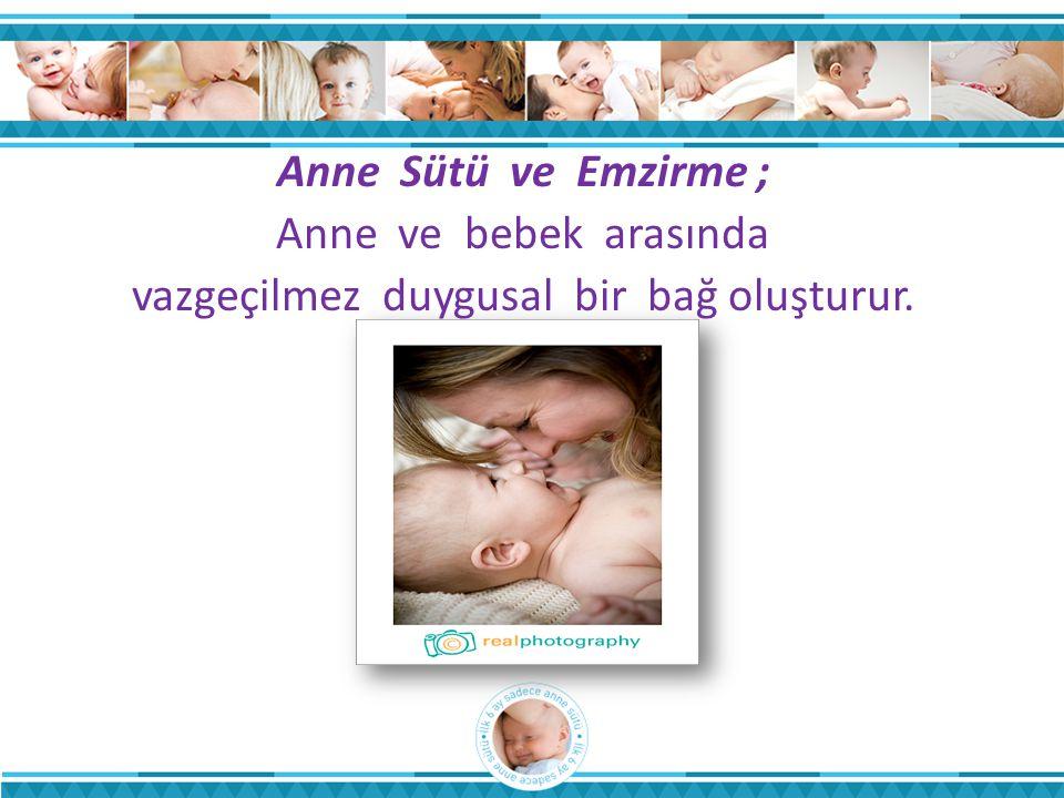 Anne Sütü ve Emzirme ; Anne ve bebek arasında vazgeçilmez duygusal bir bağ oluşturur.
